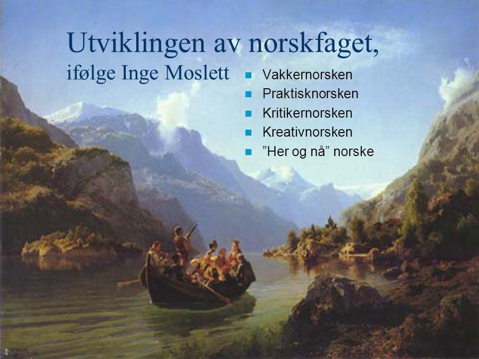 """Utviklingen av norskfaget, ifølge Inge Moslett Vakkernorsken Praktisknorsken Kritikernorsken Kreativnorsken """"Her og nå"""" norske"""