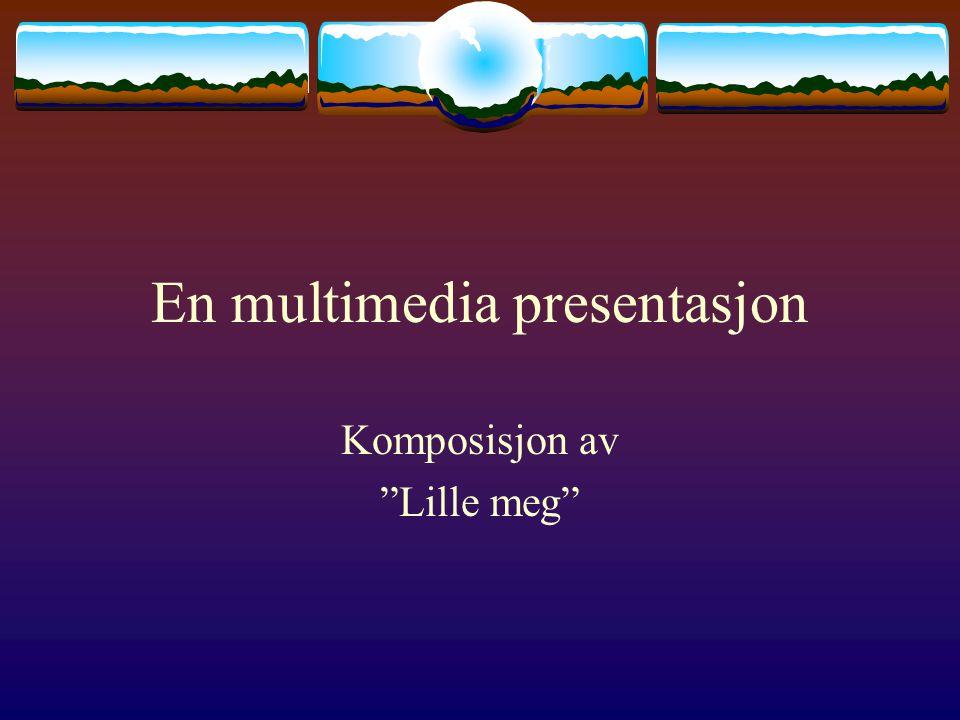 En multimedia presentasjon Komposisjon av Lille meg