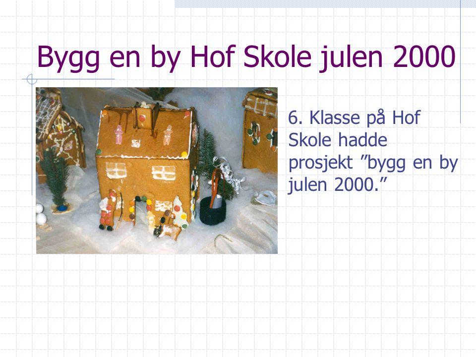 """Bygg en by Hof Skole julen 2000 6. Klasse på Hof Skole hadde prosjekt """"bygg en by julen 2000."""""""