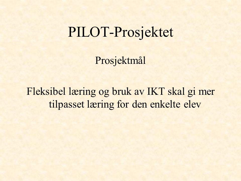 PILOT-Prosjektet Prosjektmål Fleksibel læring og bruk av IKT skal gi mer tilpasset læring for den enkelte elev