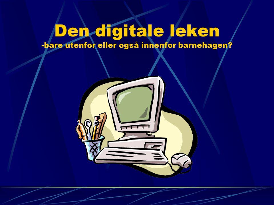 Den digitale leken -bare utenfor eller også innenfor barnehagen?