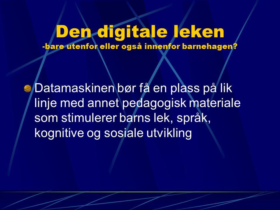Den digitale leken -bare utenfor eller også innenfor barnehagen? Datamaskinen bør få en plass på lik linje med annet pedagogisk materiale som stimuler