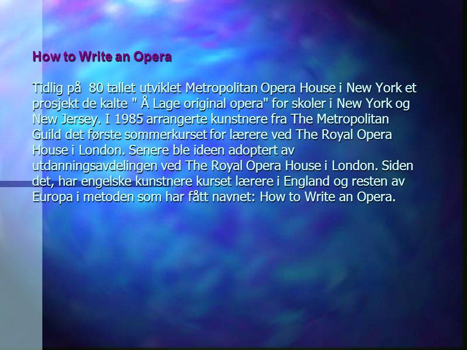 How to Write an Opera Tidlig på 80 tallet utviklet Metropolitan Opera House i New York et prosjekt de kalte