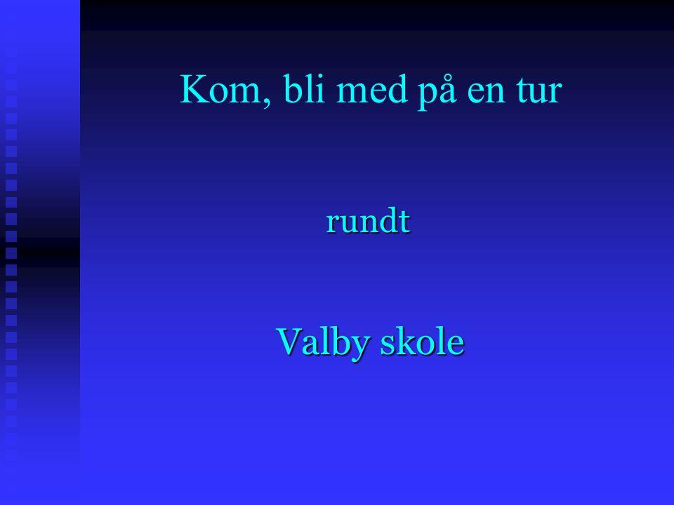 Kom, bli med på en tur Valby skole rundt