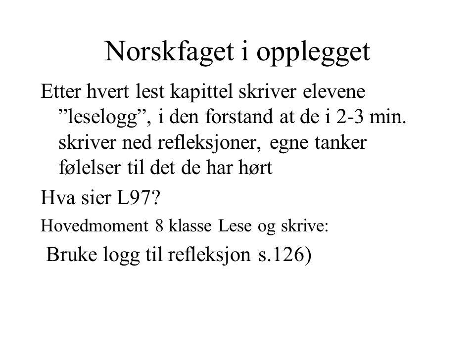 """Norskfaget i opplegget Etter hvert lest kapittel skriver elevene """"leselogg"""", i den forstand at de i 2-3 min. skriver ned refleksjoner, egne tanker føl"""