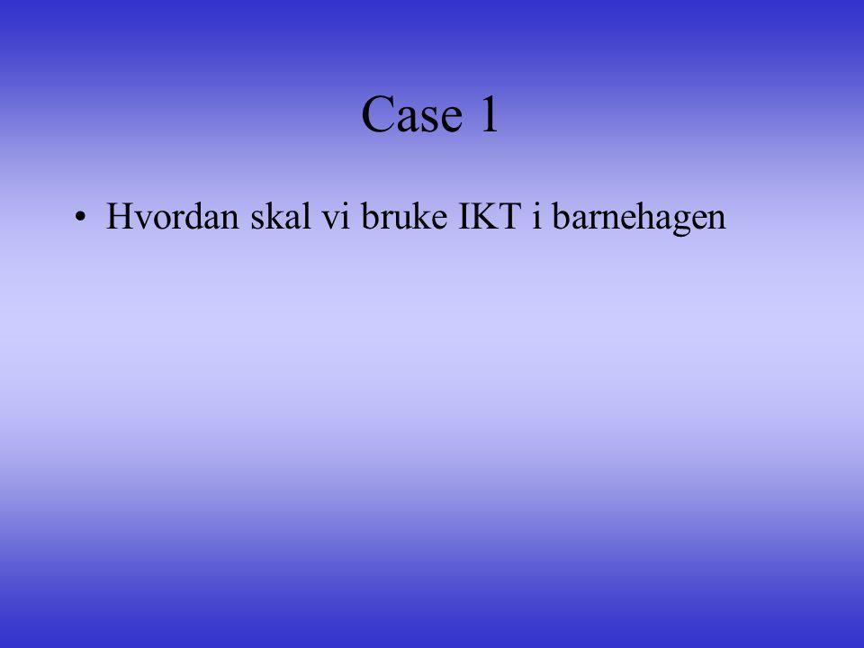 Case 1 Hvordan skal vi bruke IKT i barnehagen