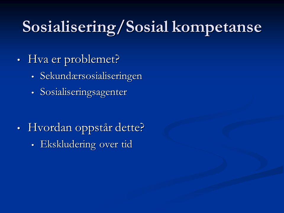 Sosialisering/Sosial kompetanse Hva er problemet? Hva er problemet? Sekundærsosialiseringen Sekundærsosialiseringen Sosialiseringsagenter Sosialiserin