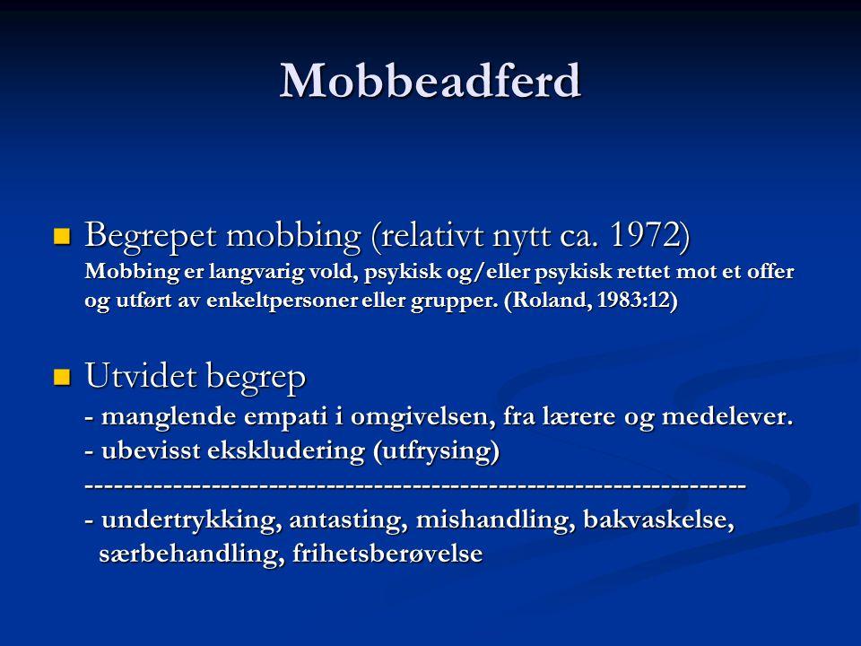 Mobbeadferd Begrepet mobbing (relativt nytt ca. 1972) Mobbing er langvarig vold, psykisk og/eller psykisk rettet mot et offer og utført av enkeltperso