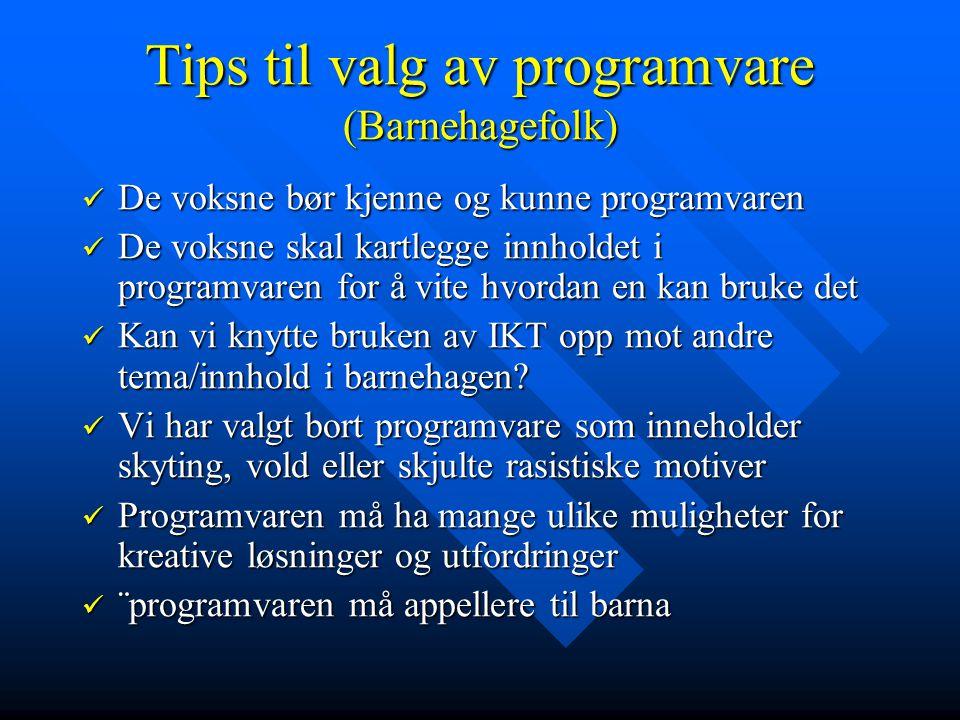 Tips til valg av programvare (Barnehagefolk) De voksne bør kjenne og kunne programvaren De voksne bør kjenne og kunne programvaren De voksne skal kart