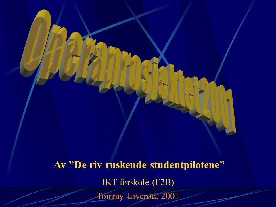 Av De riv ruskende studentpilotene IKT førskole (F2B) Tommy Liverød, 2001