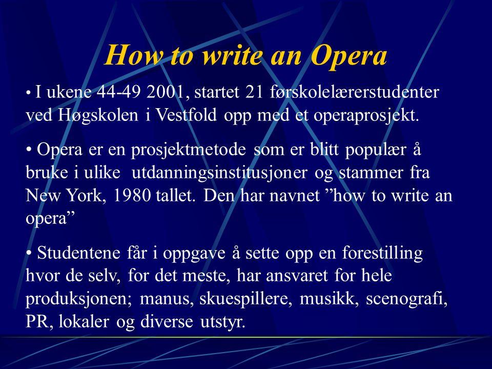I ukene 44-49 2001, startet 21 førskolelærerstudenter ved Høgskolen i Vestfold opp med et operaprosjekt.