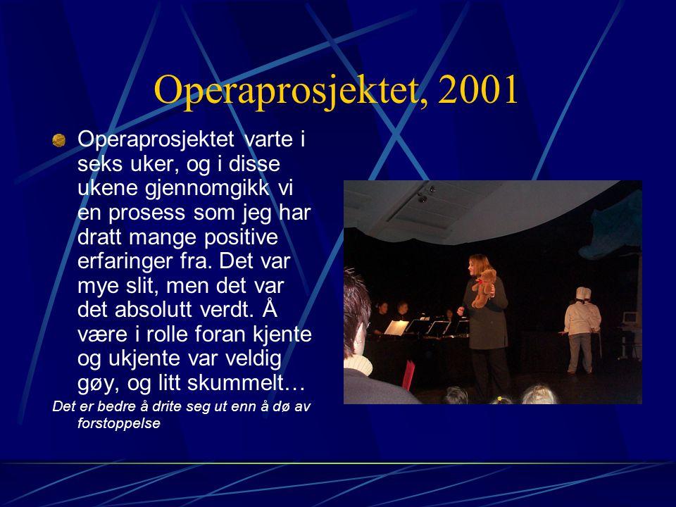 Operaprosjektet, 2001 Operaprosjektet varte i seks uker, og i disse ukene gjennomgikk vi en prosess som jeg har dratt mange positive erfaringer fra.