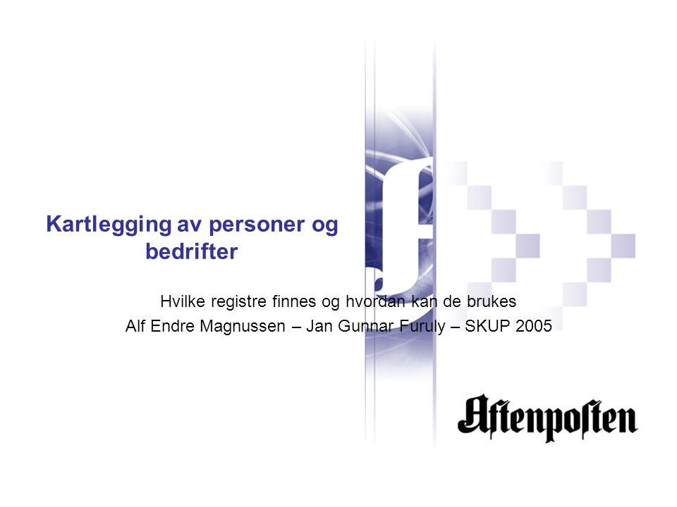 Kartlegging av personer og bedrifter Hvilke registre finnes og hvordan kan de brukes Alf Endre Magnussen – Jan Gunnar Furuly – SKUP 2005