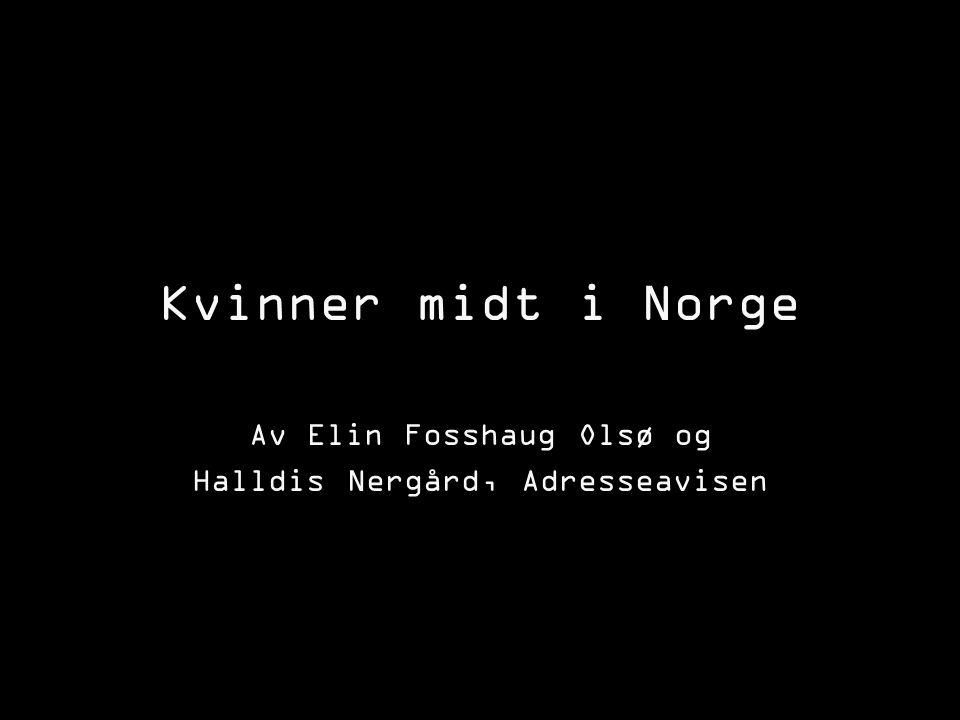 «Kvinner midt i Norge» 23 artikler i Adresseavisen 5 hovedoppslag Mål: Gode nyheter om kvinners liv, holdninger og ønsker For både kvinnelige og mannlige lesere