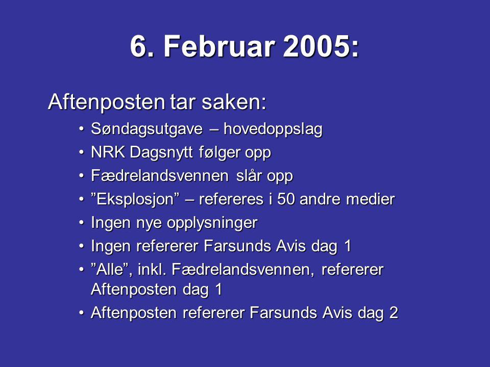 6. Februar 2005: Aftenposten tar saken: Søndagsutgave – hovedoppslagSøndagsutgave – hovedoppslag NRK Dagsnytt følger oppNRK Dagsnytt følger opp Fædrel