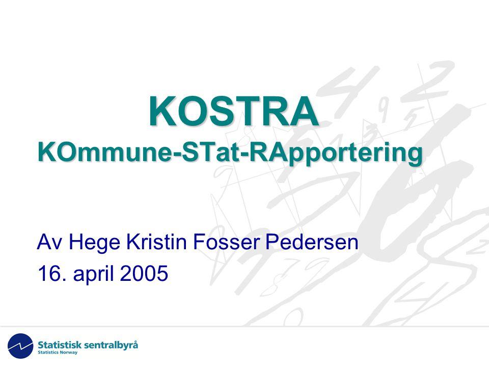 KOSTRA KOmmune-STat-RApportering KOSTRA KOmmune-STat-RApportering Av Hege Kristin Fosser Pedersen 16.