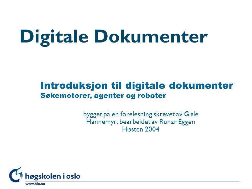 Høgskolen i Oslo Digitale Dokumenter bygget på en forelesning skrevet av Gisle Hannemyr, bearbeidet av Runar Eggen Høsten 2004 Introduksjon til digita