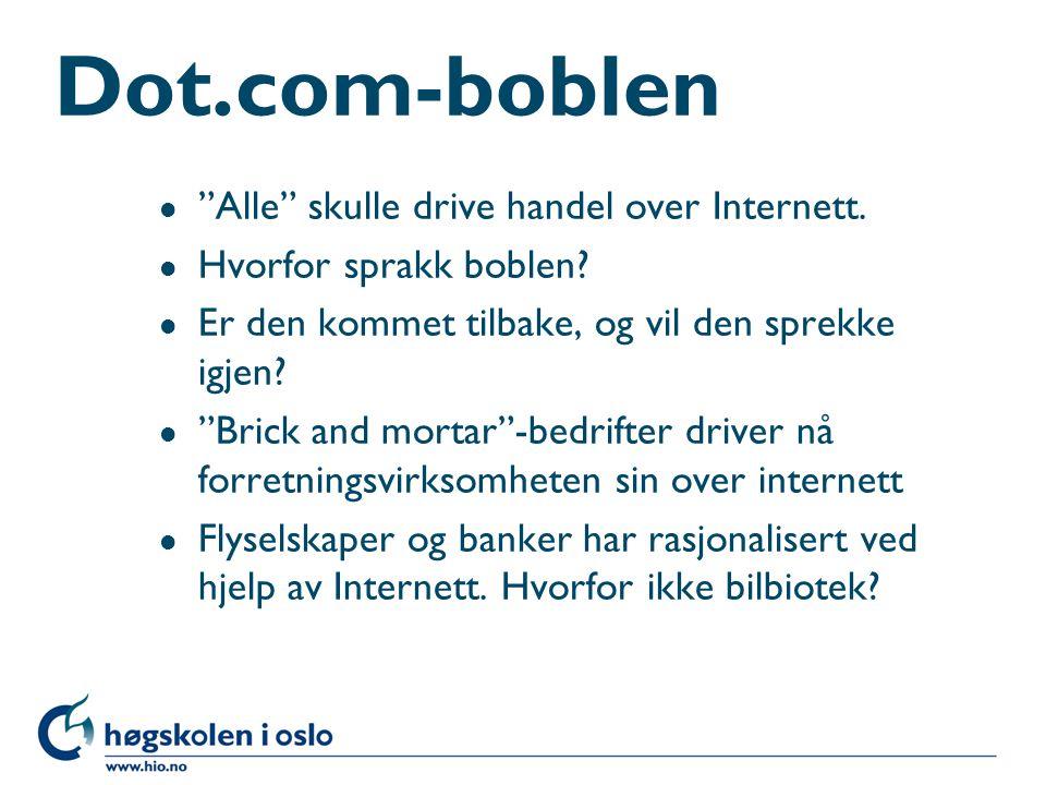 """Dot.com-boblen l """"Alle"""" skulle drive handel over Internett. l Hvorfor sprakk boblen? l Er den kommet tilbake, og vil den sprekke igjen? l """"Brick and m"""