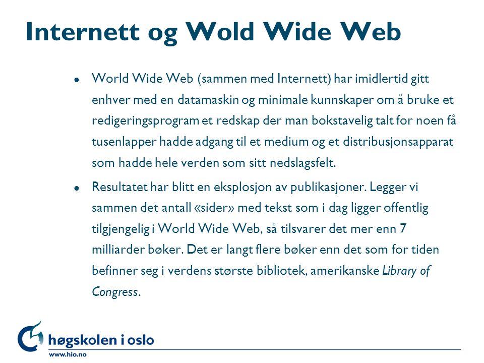Internett og Wold Wide Web l World Wide Web (sammen med Internett) har imidlertid gitt enhver med en datamaskin og minimale kunnskaper om å bruke et r
