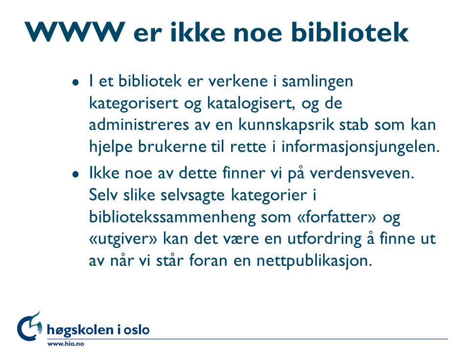 WWW er ikke noe bibliotek l I et bibliotek er verkene i samlingen kategorisert og katalogisert, og de administreres av en kunnskapsrik stab som kan hj