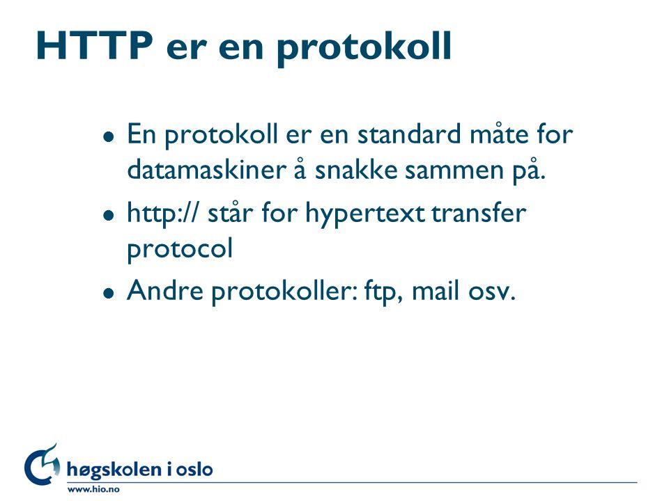 HTTP er en protokoll l En protokoll er en standard måte for datamaskiner å snakke sammen på. l http:// står for hypertext transfer protocol l Andre pr