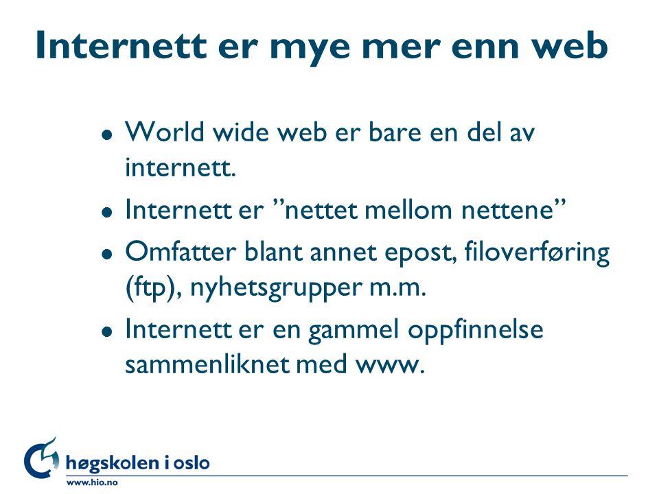 """Internett er mye mer enn web l World wide web er bare en del av internett. l Internett er """"nettet mellom nettene"""" l Omfatter blant annet epost, filove"""