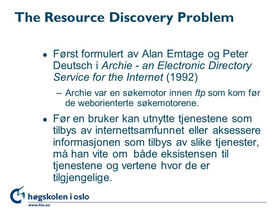 The Resource Discovery Problem l Først formulert av Alan Emtage og Peter Deutsch i Archie - an Electronic Directory Service for the Internet (1992) –A