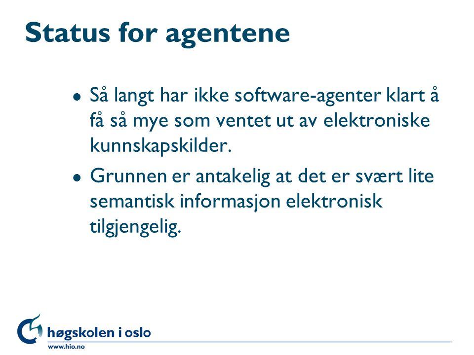 Status for agentene l Så langt har ikke software-agenter klart å få så mye som ventet ut av elektroniske kunnskapskilder. l Grunnen er antakelig at de