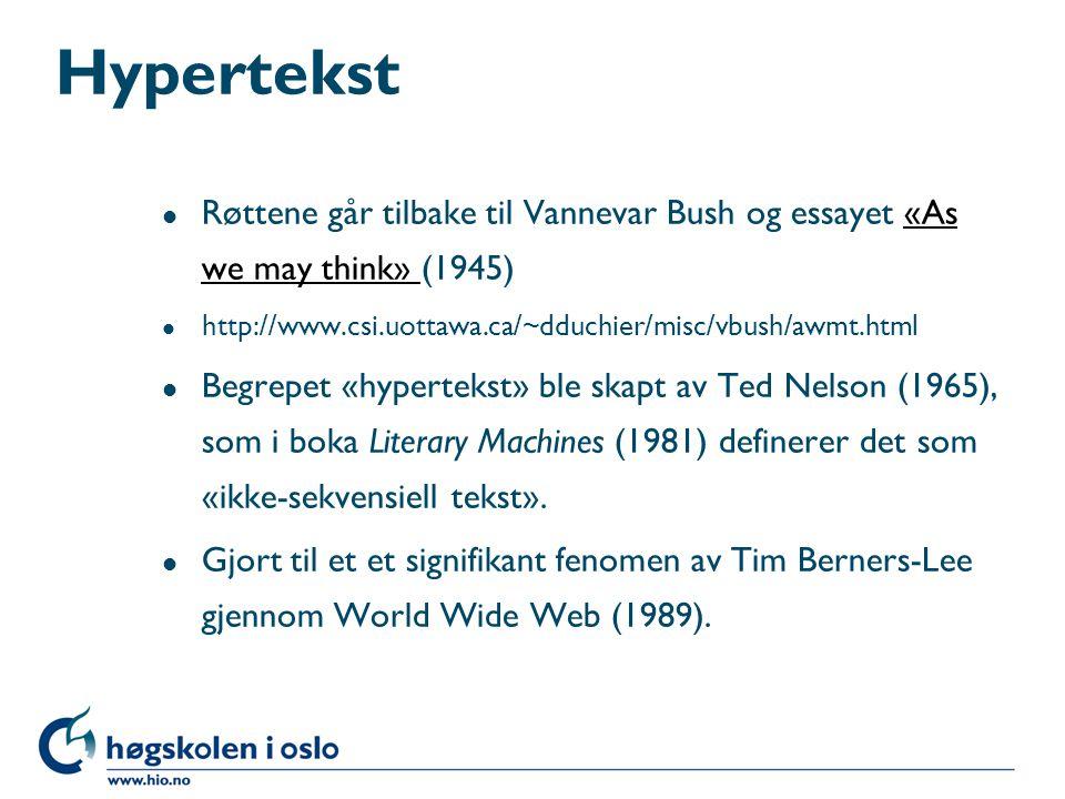 Hypertekst l Røttene går tilbake til Vannevar Bush og essayet «As we may think» (1945)«As we may think» l http://www.csi.uottawa.ca/~dduchier/misc/vbu