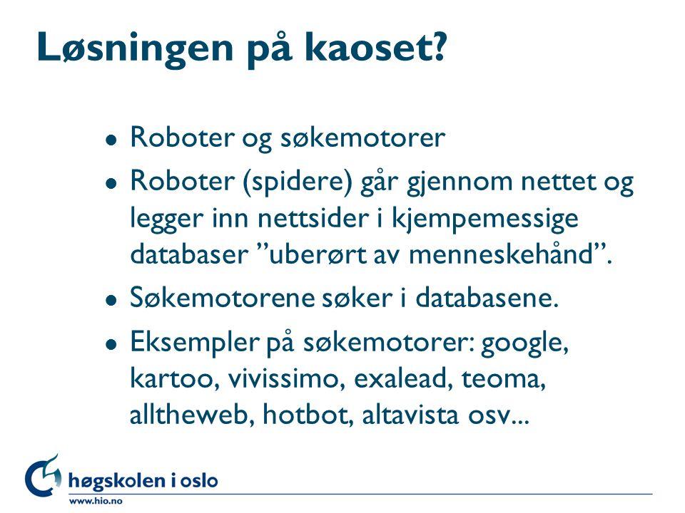 """Løsningen på kaoset? l Roboter og søkemotorer l Roboter (spidere) går gjennom nettet og legger inn nettsider i kjempemessige databaser """"uberørt av men"""