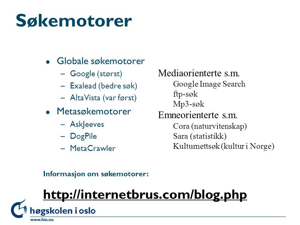 Søkemotorer l Globale søkemotorer –Google (størst) –Exalead (bedre søk) –AltaVista (var først) l Metasøkemotorer –AskJeeves –DogPile –MetaCrawler Medi