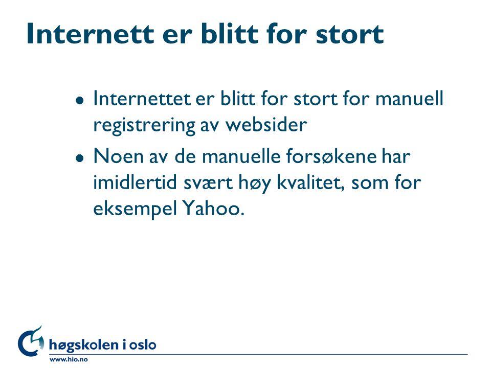 Internett er blitt for stort l Internettet er blitt for stort for manuell registrering av websider l Noen av de manuelle forsøkene har imidlertid svær