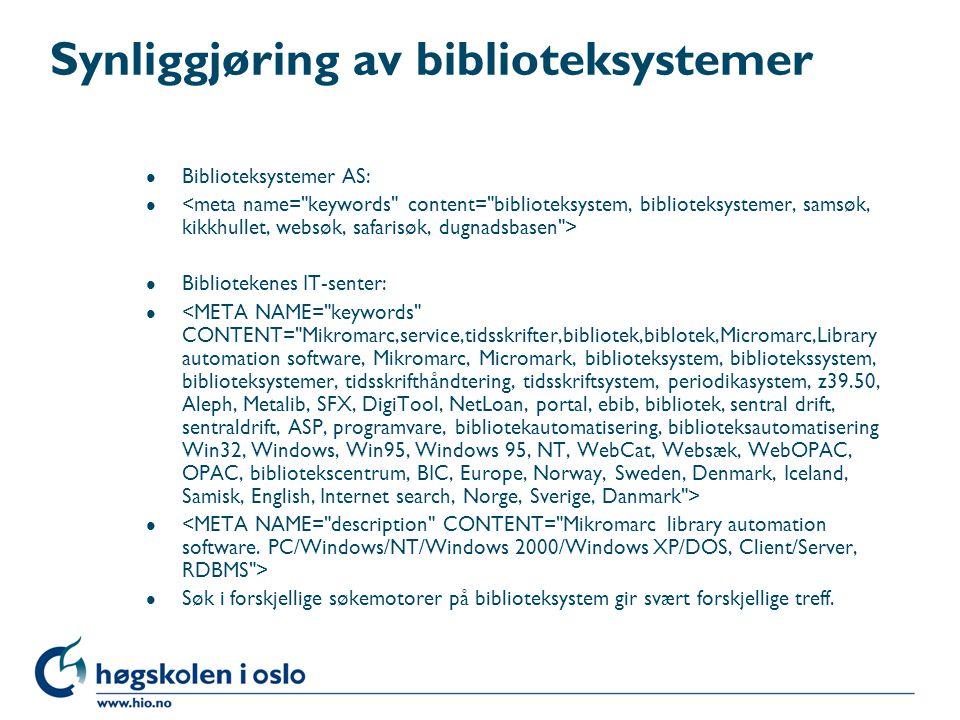 Synliggjøring av biblioteksystemer l Biblioteksystemer AS: l l Bibliotekenes IT-senter: l l Søk i forskjellige søkemotorer på biblioteksystem gir svær