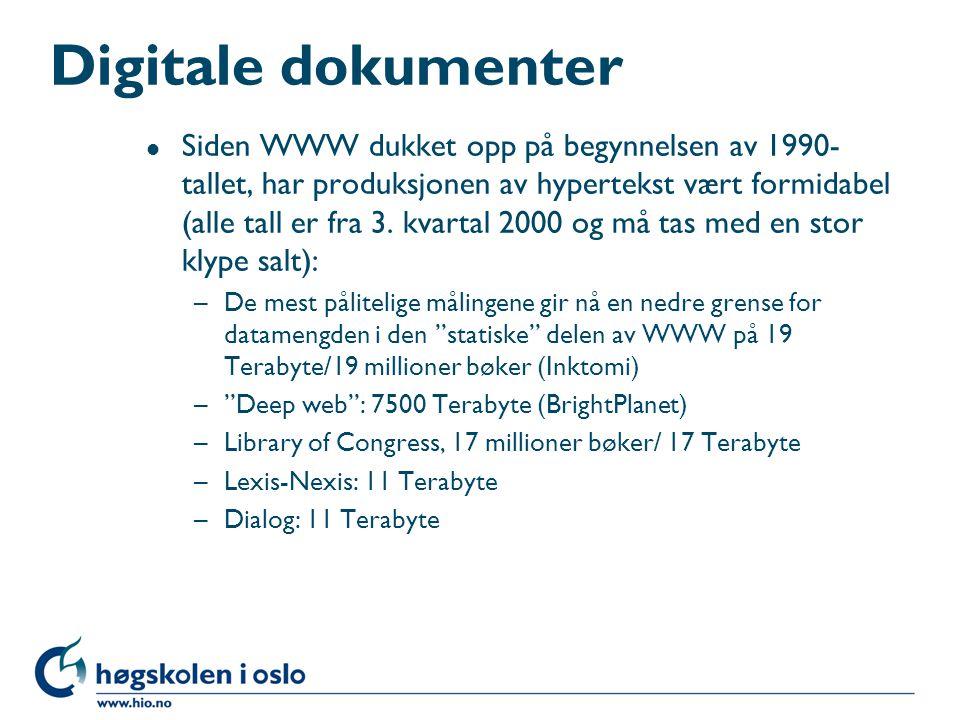 Digitale dokumenter l Siden WWW dukket opp på begynnelsen av 1990- tallet, har produksjonen av hypertekst vært formidabel (alle tall er fra 3. kvartal