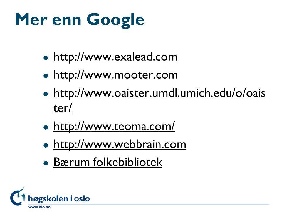 Mer enn Google l http://www.exalead.com http://www.exalead.com l http://www.mooter.com http://www.mooter.com l http://www.oaister.umdl.umich.edu/o/oai