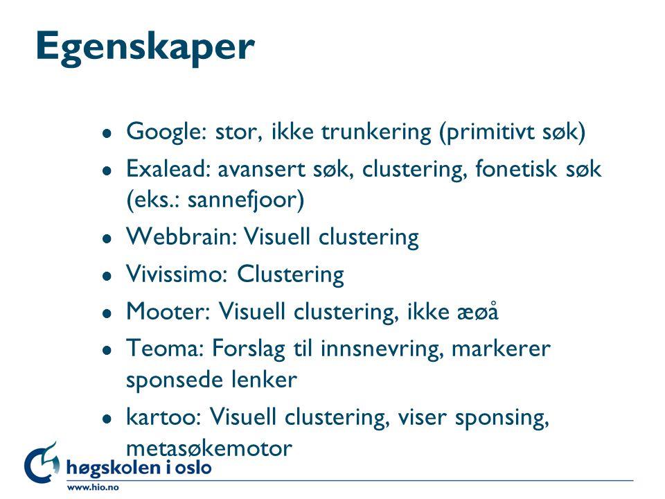 Egenskaper l Google: stor, ikke trunkering (primitivt søk) l Exalead: avansert søk, clustering, fonetisk søk (eks.: sannefjoor) l Webbrain: Visuell cl