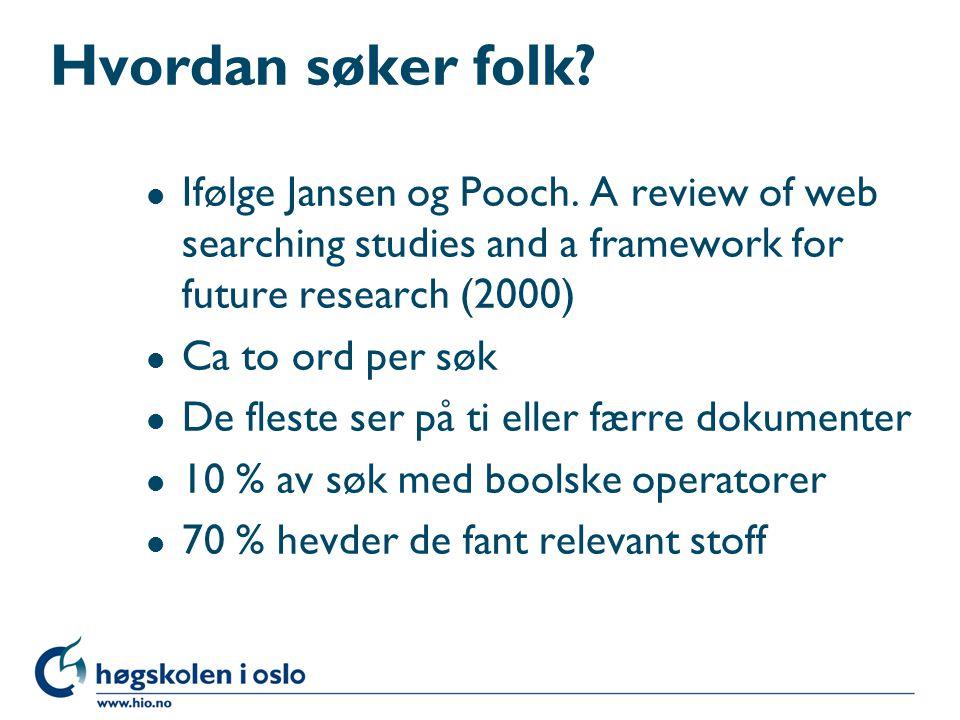 Hvordan søker folk? l Ifølge Jansen og Pooch. A review of web searching studies and a framework for future research (2000) l Ca to ord per søk l De fl