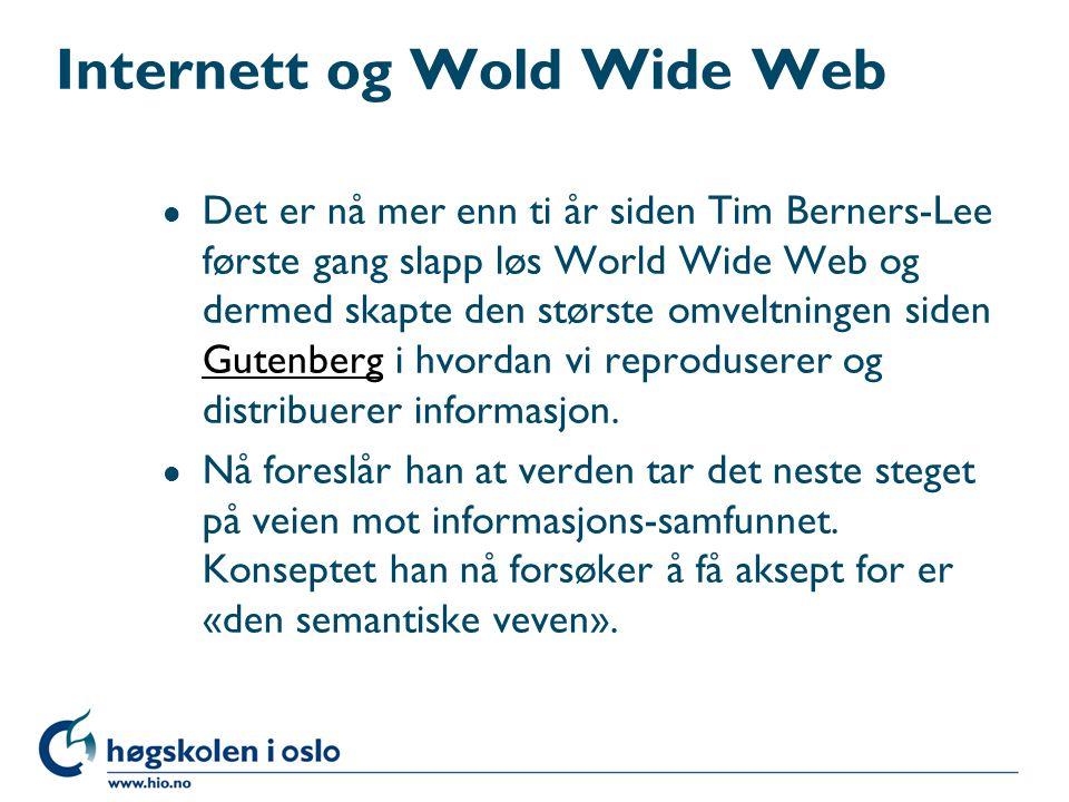Internett og Wold Wide Web l Det er nå mer enn ti år siden Tim Berners-Lee første gang slapp løs World Wide Web og dermed skapte den største omveltnin