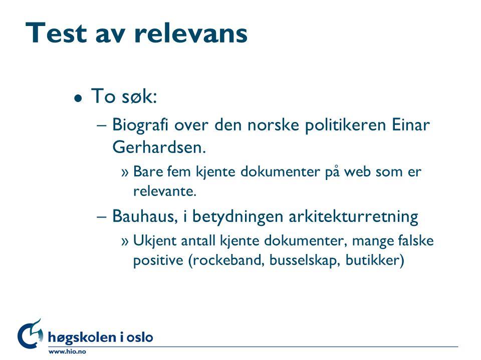 Test av relevans l To søk: –Biografi over den norske politikeren Einar Gerhardsen. »Bare fem kjente dokumenter på web som er relevante. –Bauhaus, i be