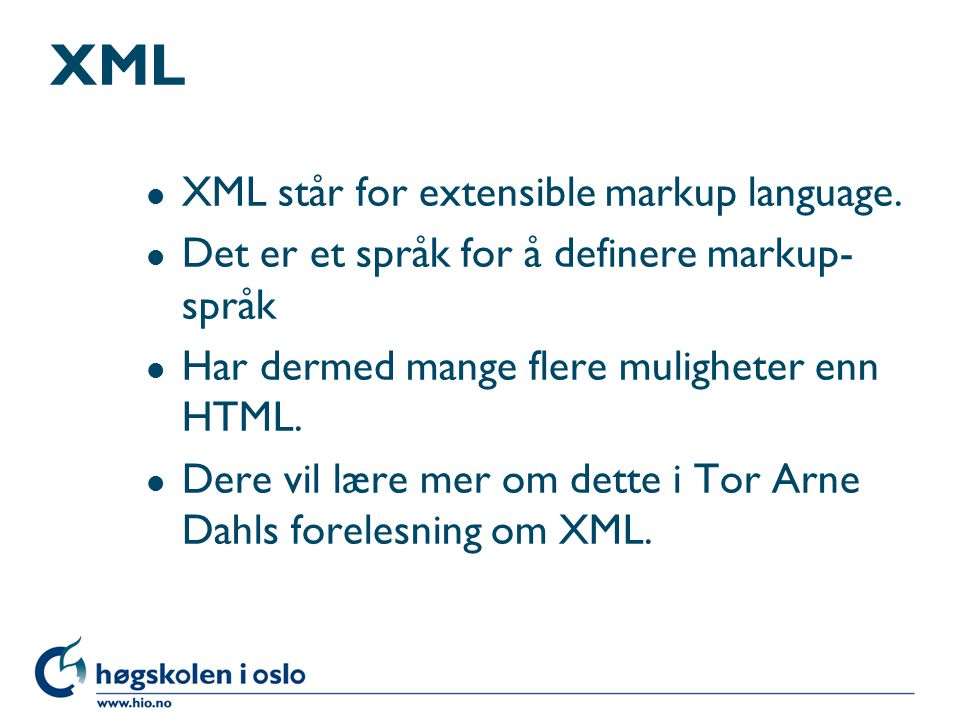 XML l XML står for extensible markup language.