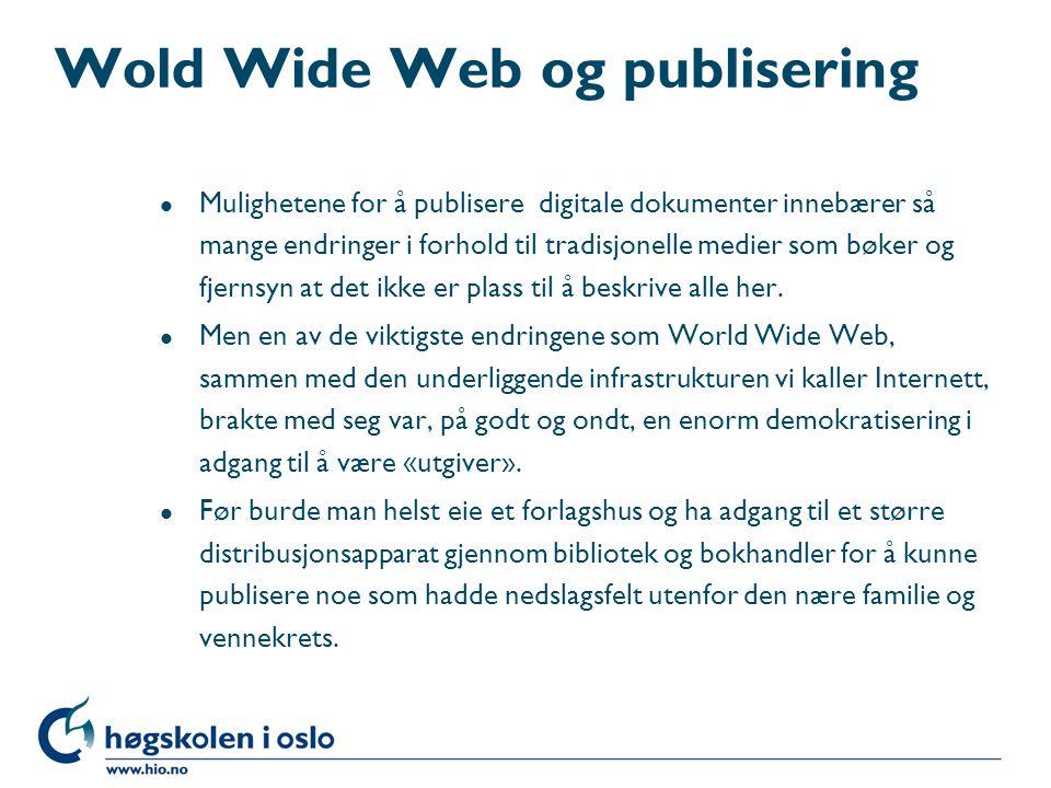 Wold Wide Web og publisering l Mulighetene for å publisere digitale dokumenter innebærer så mange endringer i forhold til tradisjonelle medier som bøk