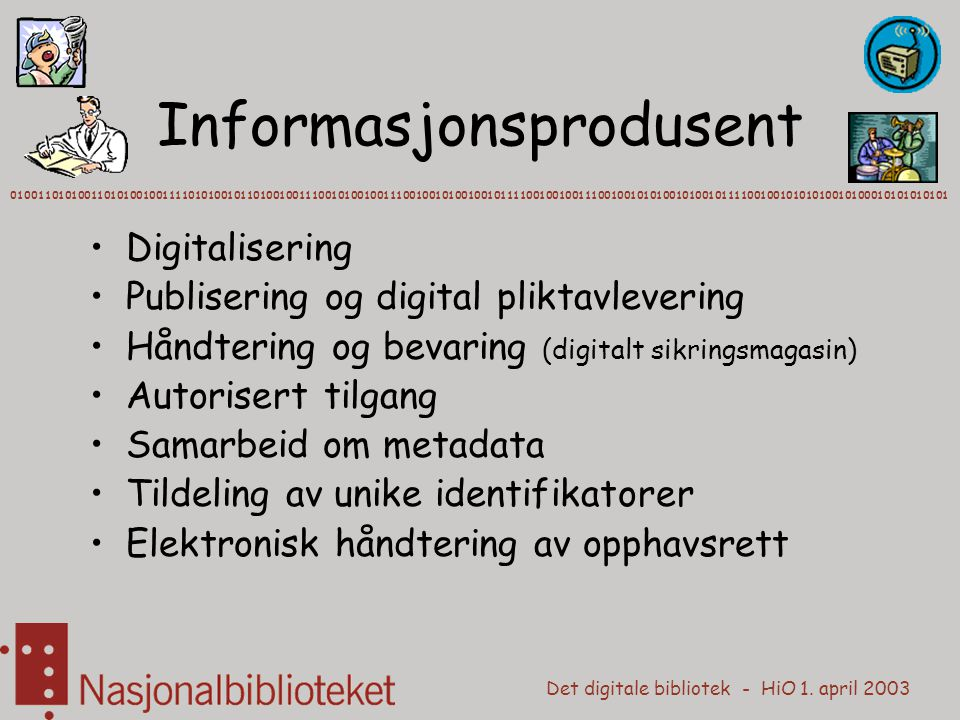Det digitale bibliotek - HiO 1. april 2003 Informasjonsprodusent Digitalisering Publisering og digital pliktavlevering Håndtering og bevaring (digital