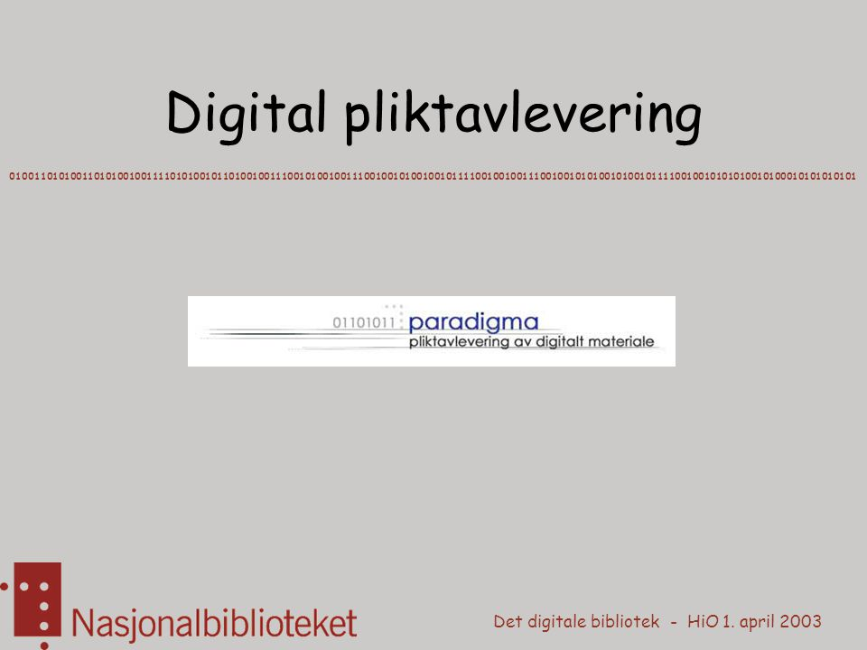 Det digitale bibliotek - HiO 1. april 2003 Digital pliktavlevering 01001101010011010100100111101010010110100100111001010010011100100101001001011110010