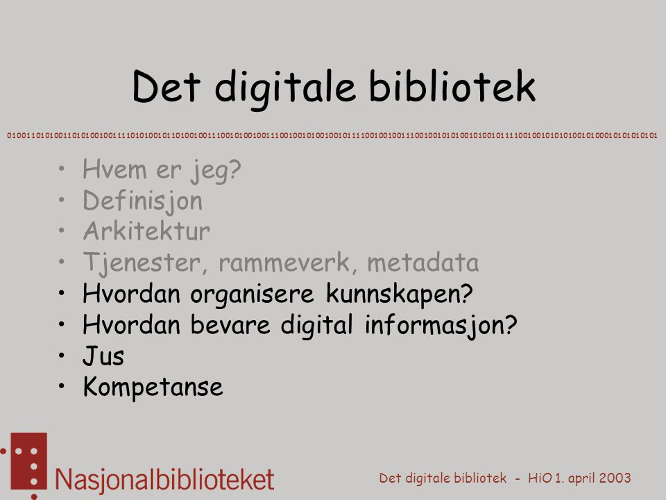 Det digitale bibliotek - HiO 1. april 2003 Det digitale bibliotek Hvem er jeg.