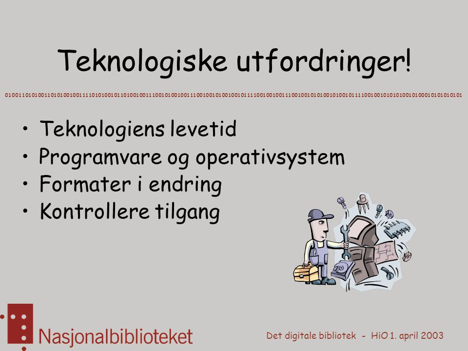 Det digitale bibliotek - HiO 1. april 2003 Teknologiske utfordringer.