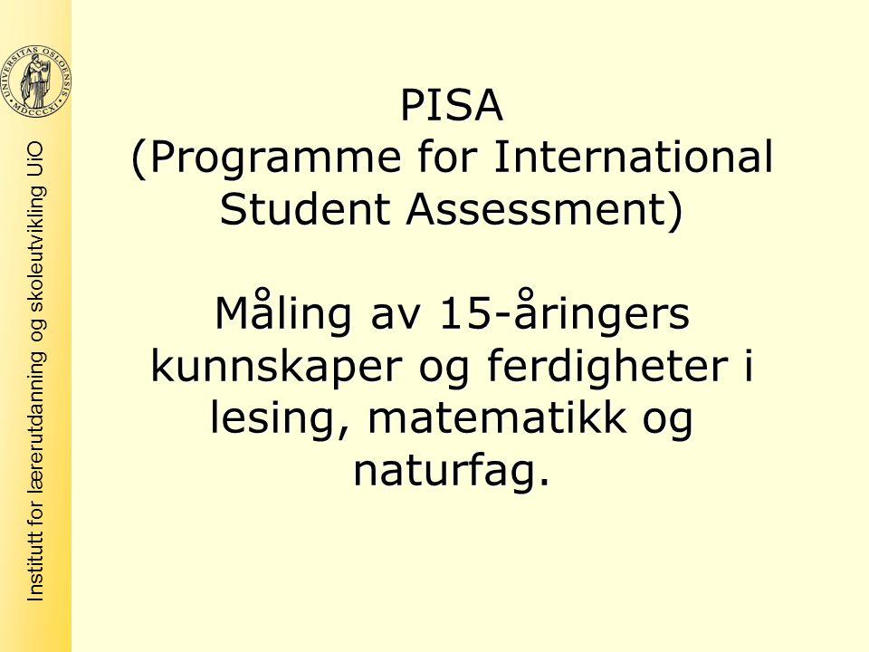 Institutt for lærerutdanning og skoleutvikling UiO PISA (Programme for International Student Assessment) Måling av 15-åringers kunnskaper og ferdighet