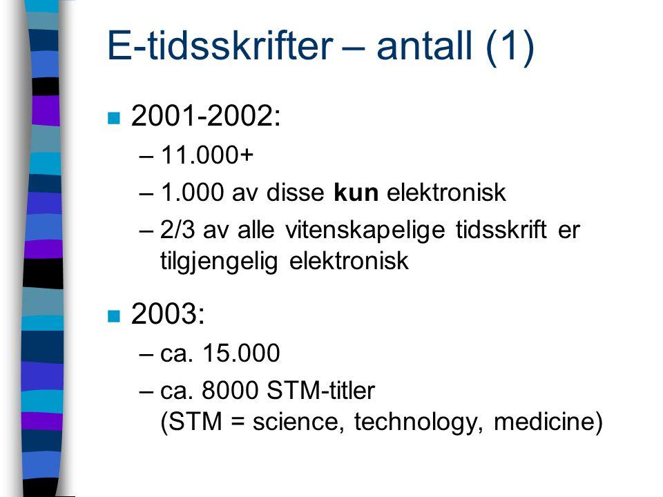 E-tidsskrifter – antall (1) n 2001-2002: –11.000+ –1.000 av disse kun elektronisk –2/3 av alle vitenskapelige tidsskrift er tilgjengelig elektronisk n 2003: –ca.