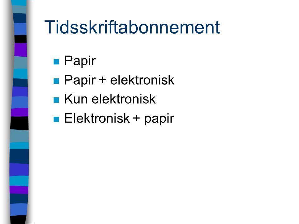 Tidsskriftabonnement n Papir n Papir + elektronisk n Kun elektronisk n Elektronisk + papir