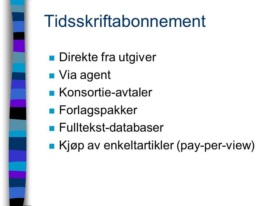 Tidsskriftabonnement n Direkte fra utgiver n Via agent n Konsortie-avtaler n Forlagspakker n Fulltekst-databaser n Kjøp av enkeltartikler (pay-per-view)