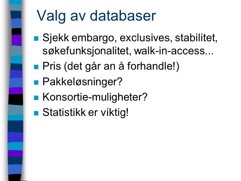 Valg av databaser n Sjekk embargo, exclusives, stabilitet, søkefunksjonalitet, walk-in-access...